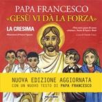 «Gesù vi dà la forza» - La Cresima: Le parole del Papa ai ragazzi che ricevono il sacramento della Confermazione. Papa Francesco (Jorge Mario Bergoglio)   Libro   Itacalibri