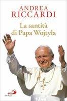 La santità di Papa Wojtyla - Andrea Riccardi | Libro | Itacalibri