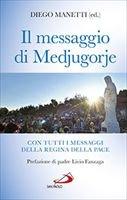 Il messaggio di Medjugorje: Con tutti i messaggi della Regina della pace. Diego Manetti | Libro | Itacalibri
