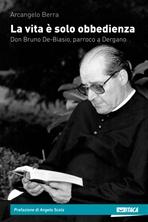 La vita è solo obbedienza: Don Bruno De-Basio, parroco a Dergano. Arcangelo Berra | Libro | Itacalibri