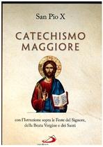 Catechismo maggiore: Con l'Istruzione sopra le Feste del Signore, della Beata Vergine e dei Santi. San Pio X | Libro | Itacalibri