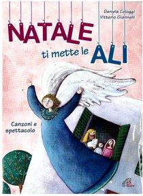 Natale ti mette le ali: Canzoni e spettacolo. Vittorio Giannelli, Daniela Cologgi | Libro | Itacalibri