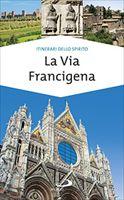 La Via Francigena: Guida di spiritualità. Monica D'Atti, Franco Cinti | Libro | Itacalibri