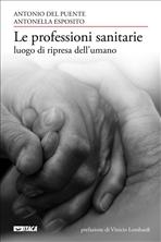 Le professioni sanitarie luogo di ripresa dell'umano - Antonella Esposito, Antonio Del Puente | Libro | Itacalibri