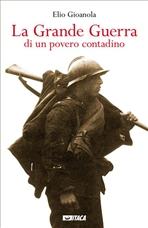 La Grande Guerra di un povero contadino - Elio Gioanola | Libro | Itacalibri