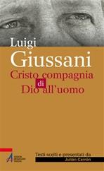 Luigi Giussani. Cristo compagnia di Dio all'uomo - Julián Carrón | Libro | Itacalibri