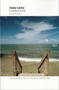 La meta e la via: Racconti scelti. Franz Kafka | Libro | Itacalibri