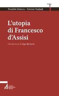 L'utopia di Francesco d'Assisi - Thaddée Matura, Fabrice Hadjadj | Libro | Itacalibri
