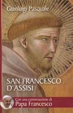 San Francesco d'Assisi: All'aurora di un'esistenza gioiosa. Gianluigi Pasquale | Libro | Itacalibri