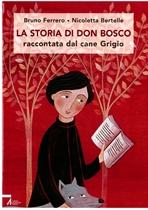 La storia di don Bosco: raccontata dal cane Grigio. Nicoletta Bertelle, Bruno Ferrero | Libro | Itacalibri