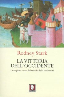 La vittoria dell'Occidente: La negletta storia del trionfo della modernità. Rodney Stark | Libro | Itacalibri