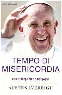 Tempo di misericordia: Vita di Jorge Mario Bergoglio. Austen Ivereigh | Libro | Itacalibri
