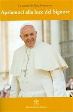 Apriamoci alla luce del Signore - Papa Francesco (Jorge Mario Bergoglio)   Libro   Itacalibri