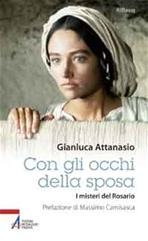 Con gli occhi della sposa: I misteri del Rosario. Gianluca Attanasio | Libro | Itacalibri