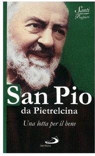 San Pio da Pietrelcina: Una lotta per il bene. Natale Benazzi | Libro | Itacalibri