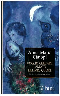 Voglio cercare l'amato del mio cuore: Spunti meditativi sul Cantico dei Cantici. Anna Maria Cànopi | Libro | Itacalibri