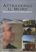 Attraverso il muro - DVD: Missionario in Terra Santa. Vincent Nagle   DVD   Itacalibri