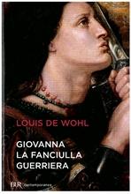 Giovanna la fanciulla guerriera - Louis de Wohl | Libro | Itacalibri