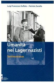 Umanità nei lager nazisti: Testimonianza. Luigi Francesco Ruffato, Patrizio Zanella   Libro   Itacalibri