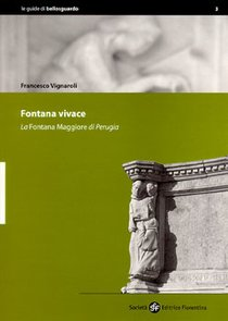 Fontana vivace: La Fontana Maggiore di Perugia. Francesco Vignaroli | Libro | Itacalibri