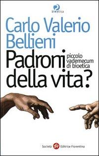 Padroni della vita?: Piccolo vademecum di bioetica. Carlo Valerio Bellieni | Libro | Itacalibri