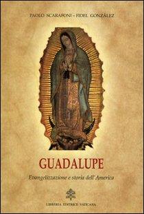 Guadalupe: Evangelizzazione e storia dell'America. Fidel González-Fernández, Paolo Scarafoni | Libro | Itacalibri