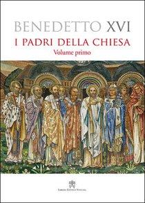 I Padri della Chiesa - Vol. I° - Benedetto XVI | Libro | Itacalibri