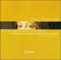 Todo quanto yo servì - cd: La musica ai tempi di Isabella di Castiglia (sec. XV-XVI). Psalterium | CD | Itacalibri