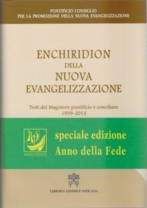 Enchiridion della Nuova Evangelizzazione: Testi del Magistero pontificio e conciliare. Pontificio Consiglio per la Promozione della Nuova Evangelizzazione | Libro | Itacalibri