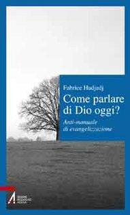 Come parlare di Dio oggi?: Anti-manuale di evangelizzazione. Fabrice Hadjadj | Libro | Itacalibri