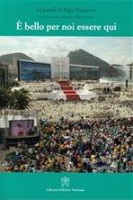 E' bello per noi essere qui: Rio de Janeiro 22-29 luglio 2013. Papa Francesco (Jorge Mario Bergoglio)   Libro   Itacalibri