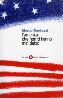 L'America che non ti hanno mai detto - Marco Bardazzi | Libro | Itacalibri