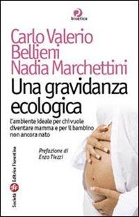 Una gravidanza ecologica: L'ambiente ideale per chi vuole diventare mamma e per il bambino non ancora nato. Nadia Marchettini, Carlo Valerio Bellieni | Libro | Itacalibri
