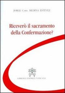 Riceverò il sacramento della Confermazione? - Card. Jorge Medina Estévez | Libro | Itacalibri