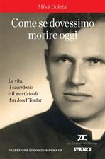 Come se dovessimo morire oggi: La vita, il sacerdozio e il martirio di don Josef Toufar. Miloš Doležal | Libro | Itacalibri