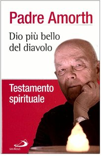 Dio più bello del diavolo: Testamento spirituale. Gabriele Amorth   Libro   Itacalibri