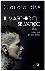 Il maschio selvatico: La forza vitale dell'istinto maschile. Claudio Risé | Libro | Itacalibri