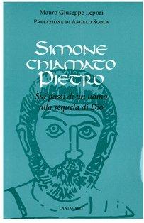 Simone chiamato Pietro: Sui passi di un uomo alla sequela di Dio. Mauro-Giuseppe Lepori | Libro | Itacalibri