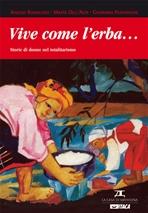 Vive come l'erba...: Storie di donne nel totalitarismo. Giovanna Parravicini, Marta Dell'Asta, Angelo Bonaguro | Libro | Itacalibri