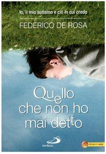 Quello che non ho mai detto: Io, il mio autismo e ciò in cui credo. Federico De Rosa | Libro | Itacalibri
