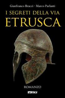 I segreti della via etrusca - Marco Parlanti, Gianfranco Bracci | Libro | Itacalibri