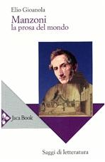 Manzoni: La prosa del mondo. Elio Gioanola | Libro | Itacalibri