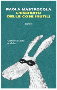 L'esercito delle cose inutili - Paola Mastrocola   Libro   Itacalibri