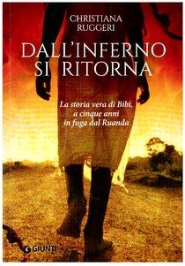 Dall'inferno si ritorna: La storia vera di Bibi, a cinque anni in fuga dal Ruanda. Christiana Ruggeri   Libro   Itacalibri
