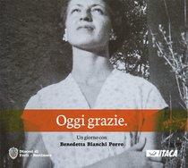 Oggi grazie - DVD: Un giorno con Benedetta Bianchi Porro. Franco Palmieri | DVD | Itacalibri